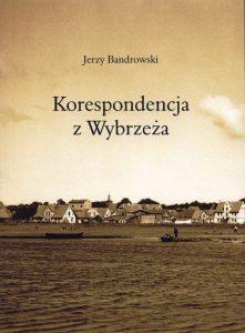 Okładka publikacji Jerzego Bandrowskiego ot. Korespondencja z Wybrzeża. Kolor okładki- sepia.